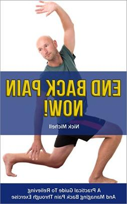 End Back Pain Now!: A Practical Guide To Relieving And Manag